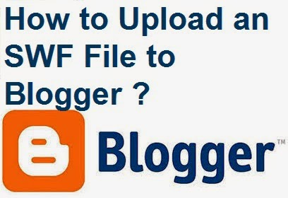 How to Upload an SWF File to Blogger : eAskme