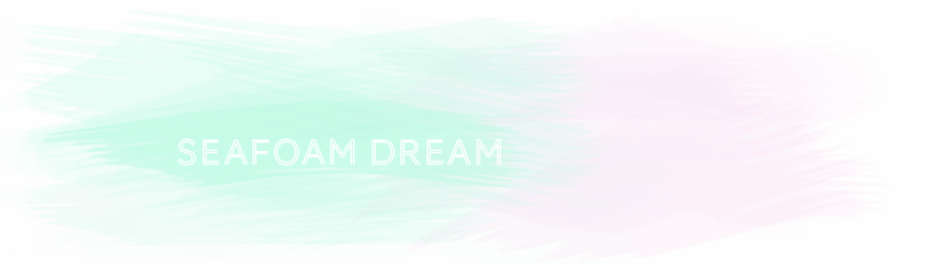 Seafoam Dream.