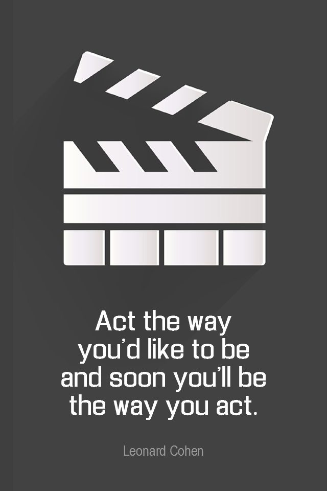 visual quote - image quotation for BELIEF - Act the way you'd like to be and soon you'll be the way you act. - Leonard Cohen