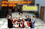 . o novo projeto do blog, a mini série do AlternaCast sobre Chaves.