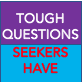 Tough Questions Seekers Have