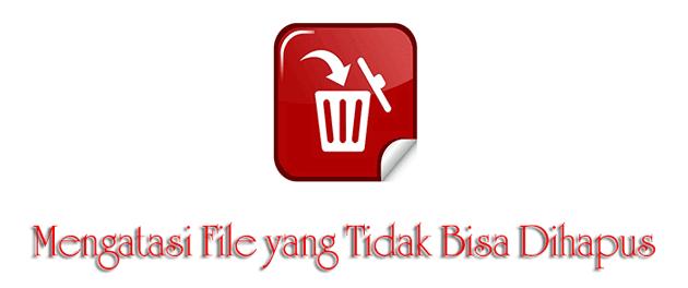 5 Cara Mengatasi File yang Tidak Bisa Dihapus pada Windows