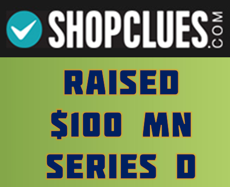 SHOPCLUES E-COMMERCE STARTUP RAISED $100 MN SERIES D ROUND