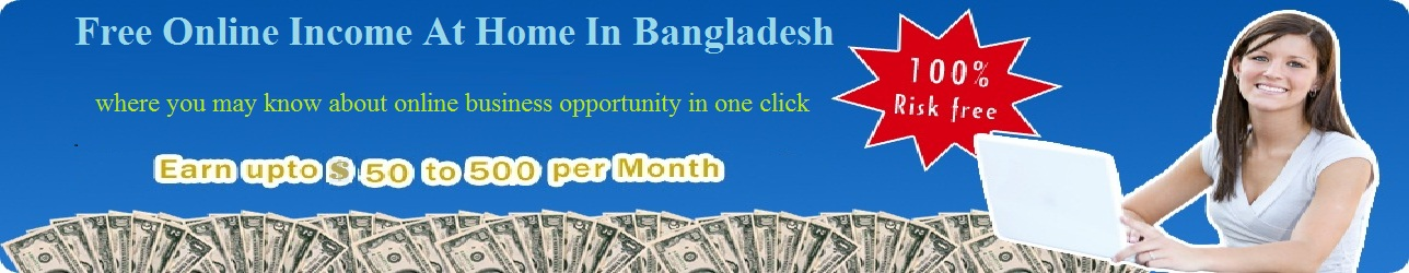 Free online income at home in bangladesh