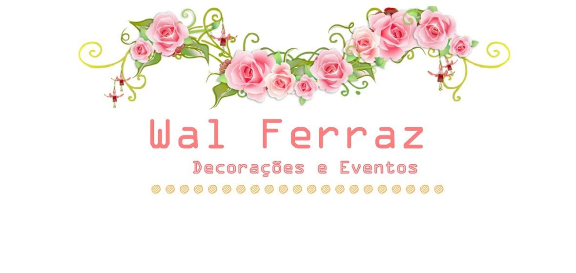 Wal Ferraz- Decorações e Eventos