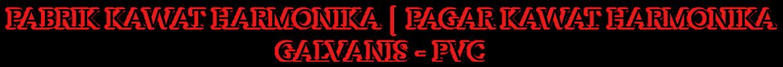 Pabrik Kawat Harmonika PVC & Galvanis - Pagar Kawat Harmonika