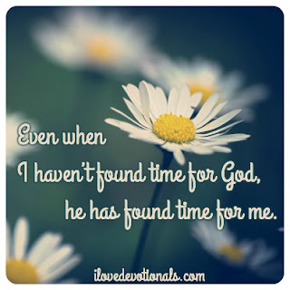 God finds time for me.