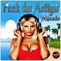 Capa Funk das Antigas – Mixado | músicas
