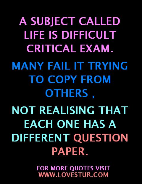 a subject called life is a difficult critical exam