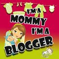 I'm a Mommy I'm a Blogger