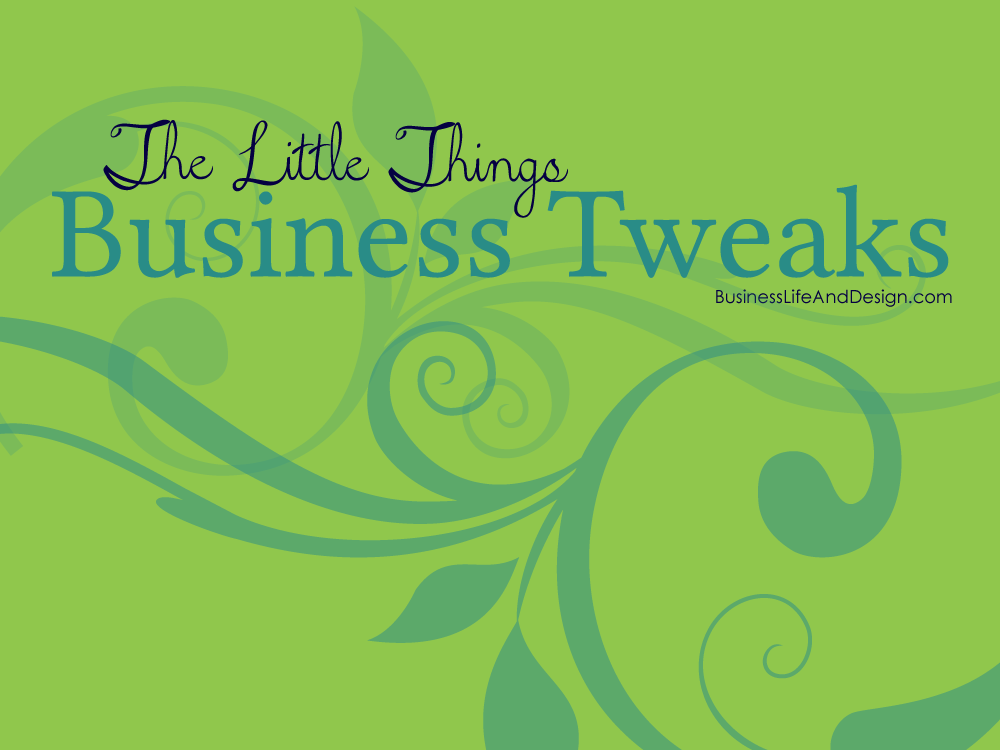 The Little Things - Business Tweaks