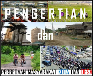 Pengertian dan Perbedaan Masyarakat Kota dan Desa