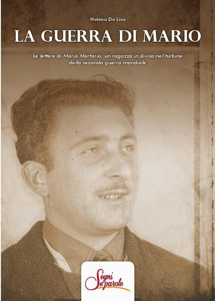 LA GUERRA DI MARIO - Le lettere di Mario Marforio, un ragazzo in divisa nel turbine...