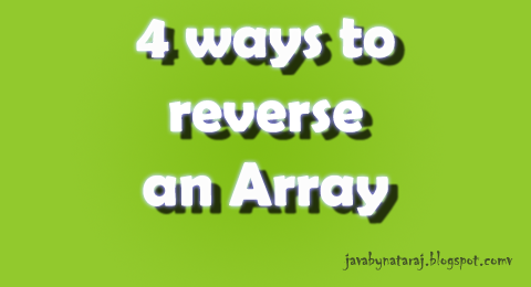 four ways to reverse an array in java_JavabynataraJ