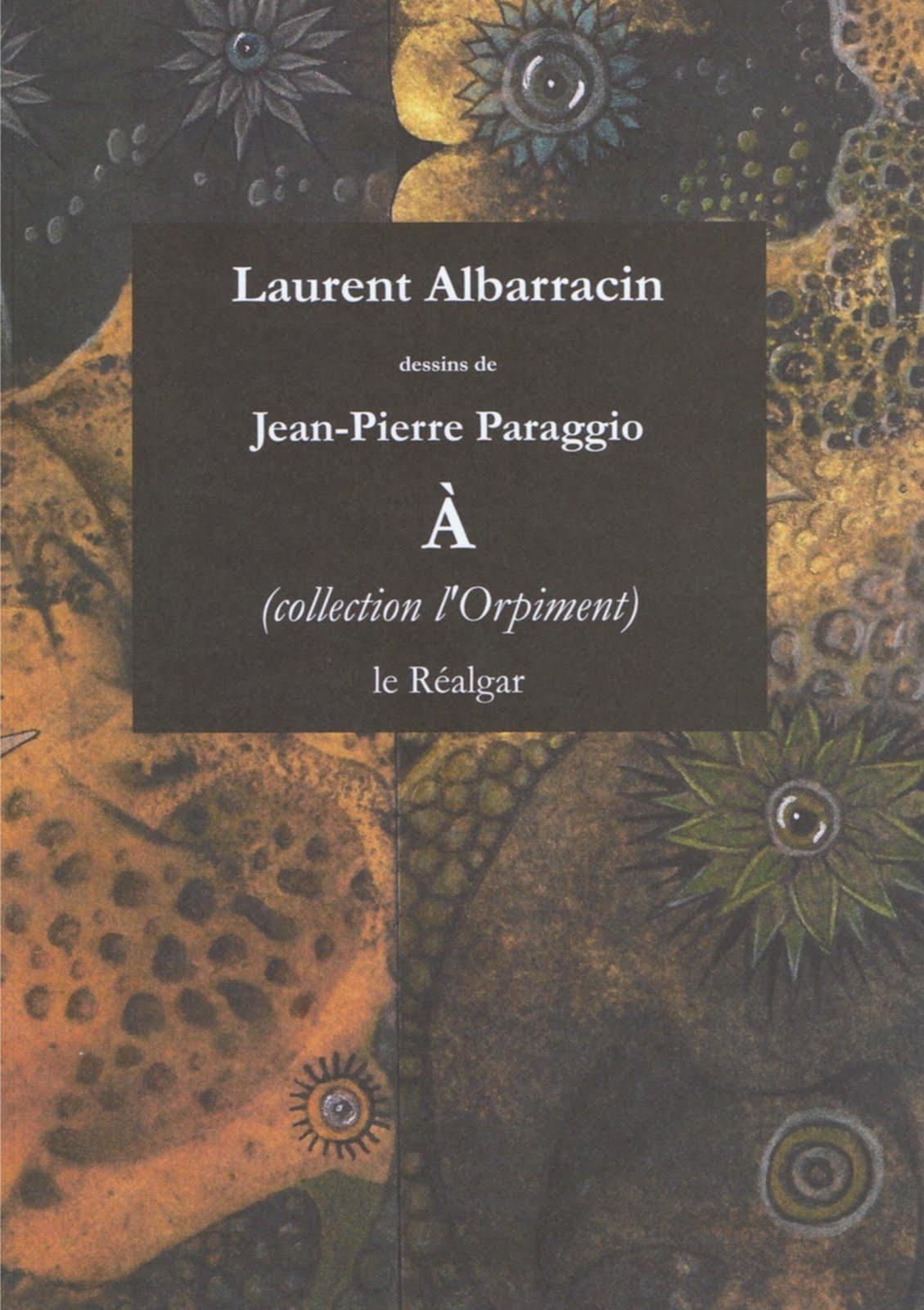 Laurent ALBARRACIN, À avec des peintures de Jean-Pierre PARAGGIO