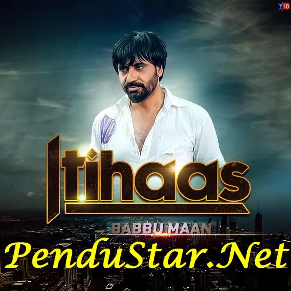 Download Itihaas mp3 song by Babbu Maan (Itihaas Song Babbu Maan) khaddar da .Download Full Video Song
