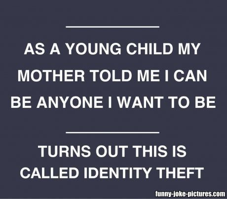 Funny identity theft meme joke picture as a young child my mother