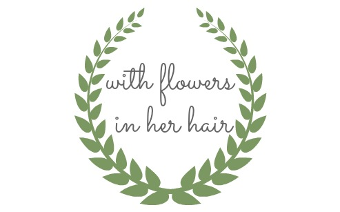 with flowers in my hair..