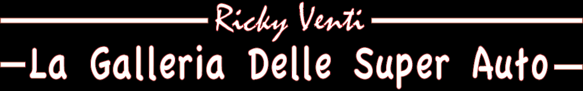 Ricky Venti, La Galleria Delle Super Auto