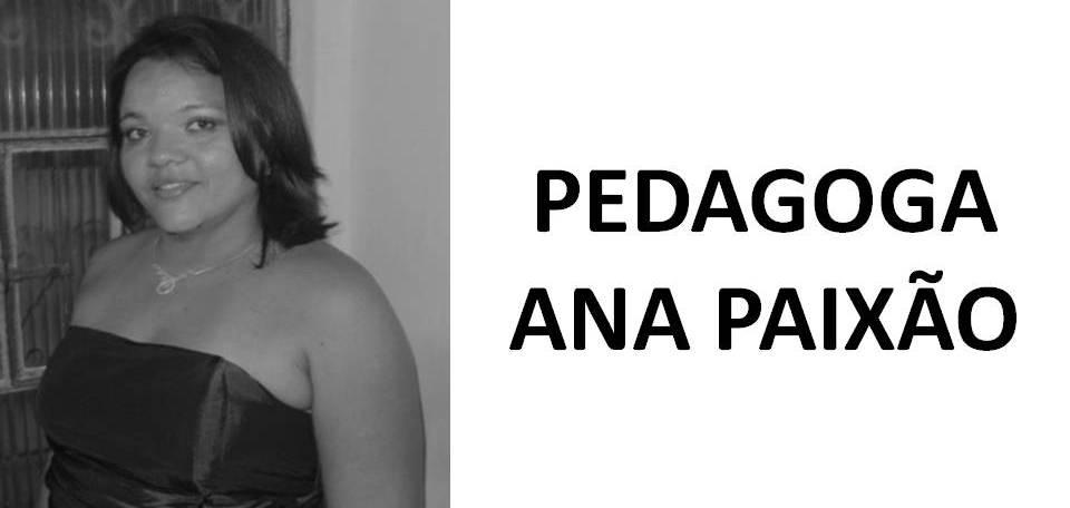 PEDAGOGA   ANA PAIXÃO