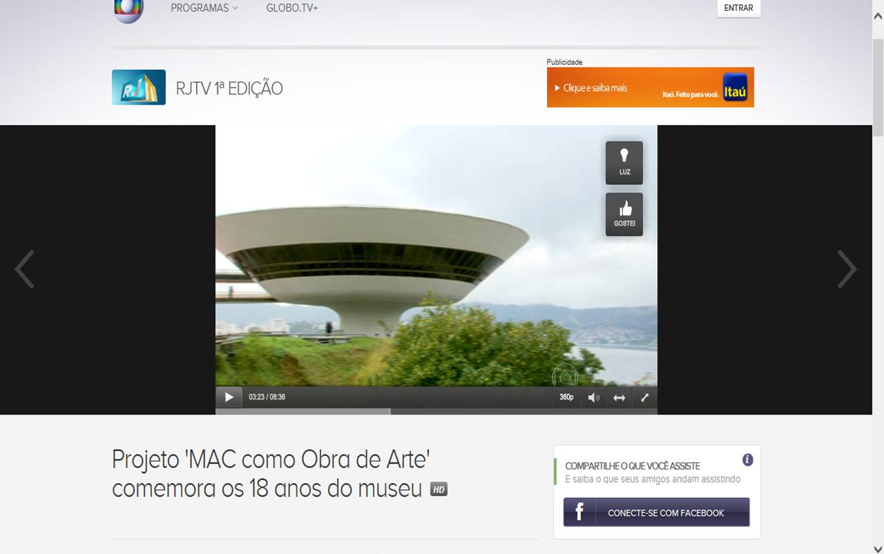 http://globotv.globo.com/rede-globo/rjtv-1a-edicao/t/edicoes/v/projeto-mac-como-obra-de-arte-comemora-os-18-anos-do-museu/3597461/