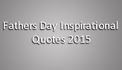 Fathers Day Inspirational Quotes 2015