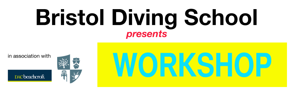 BRISTOL DIVING SCHOOL Presents: WORKSHOP