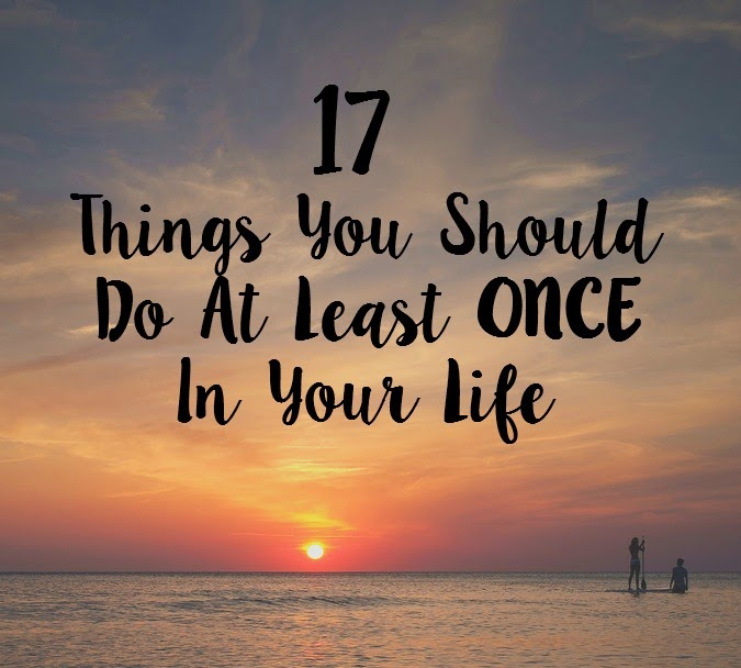 17 Things You Should Do At Least Once In Your Life