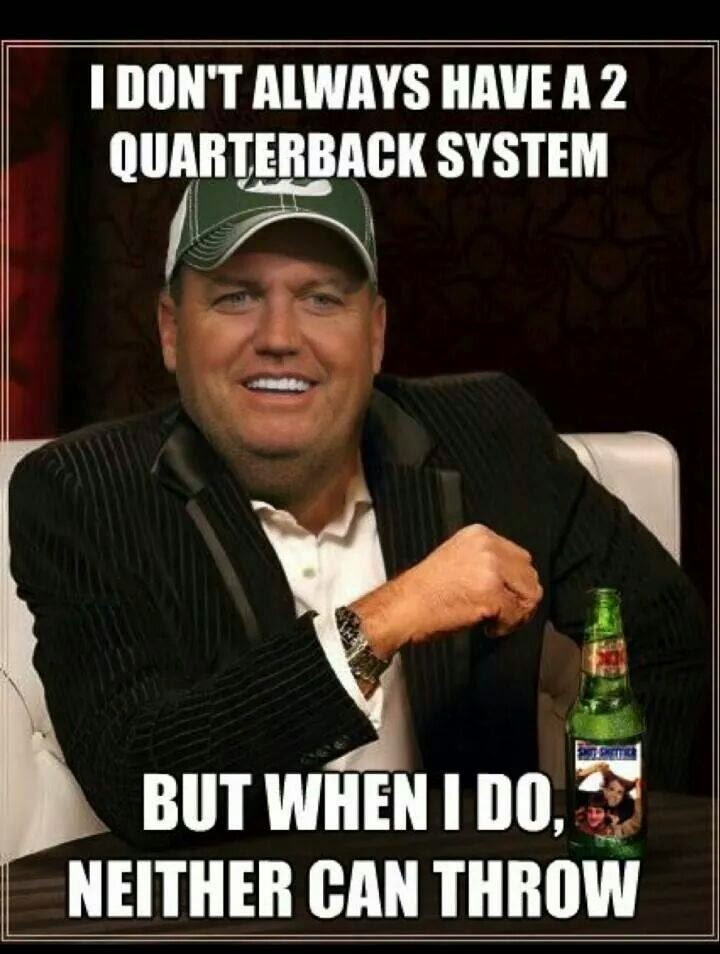 I don't always have a 2 quarterback system but when I do, neither can throw