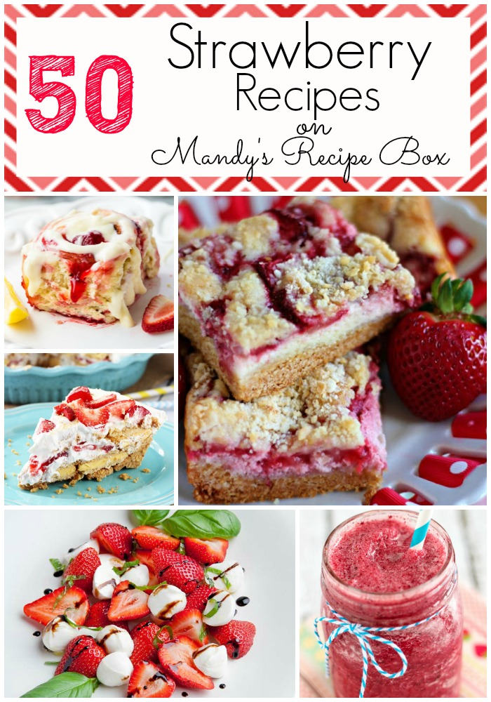 50 Strawberry Recipes | Mandy's Recipe Box
