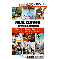 Real Clever Ideas and Solutions: Hints That Save You Effort Time and Money Naya