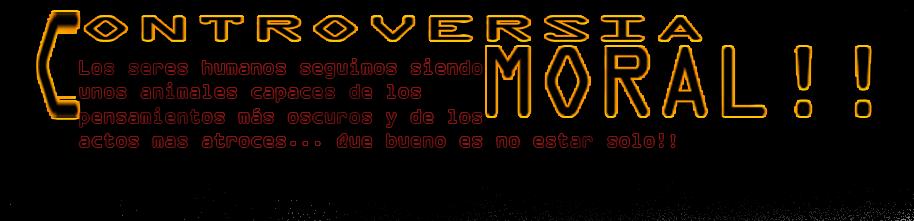 Controversia Moral!!