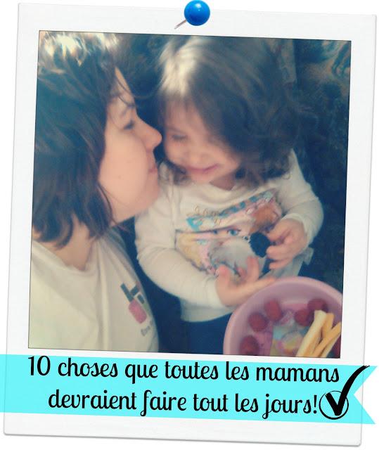 10 choses que toutes les mamans devraient faire tout les jours!