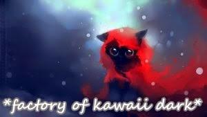 *factory of kawaii dark*