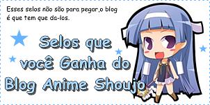 http://animeshoujoo.blogspot.com.br/2013/11/selos-que-voce-ganha-do-blog.html