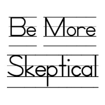 "Block printing on lined background: ""Be More Skeptical"""