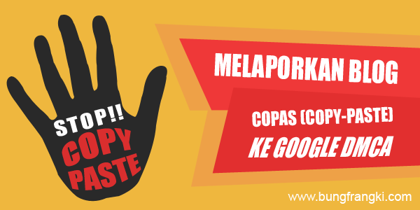 Cara Melaporkan Blog Copas (copy paste) ke Google DMCA – Update