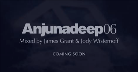 Anjunadeep 06 - Mixed by James Grant & Jody Wisternoff