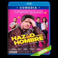 Hazlo Como Hombre (2017) BRRip 1080p Audio Latino