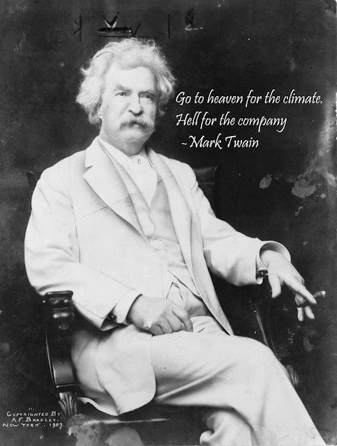 Go to heaven for the climate. Hell for the company - mark twain