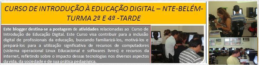 CURSO: INTROD. A EDUCAÇÃO DIGITAL- NTE BELÉM - 2ª e 4ª TARDE - Profª Anilza e Mª  do Carmo