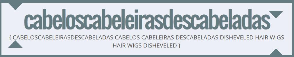 http://cabeloscabeleirasdescabeladas.blogspot.com.br/