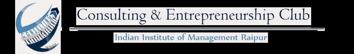 Consulting & Entrepreneurship Club   IIM Raipur