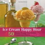 Ice Cream Happy Hour - 50 Boozy Treats That You Spike and Freeze at Home