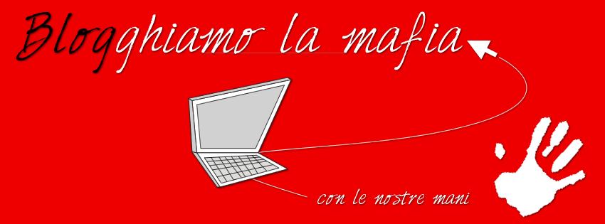 Blogghiamo La Mafia