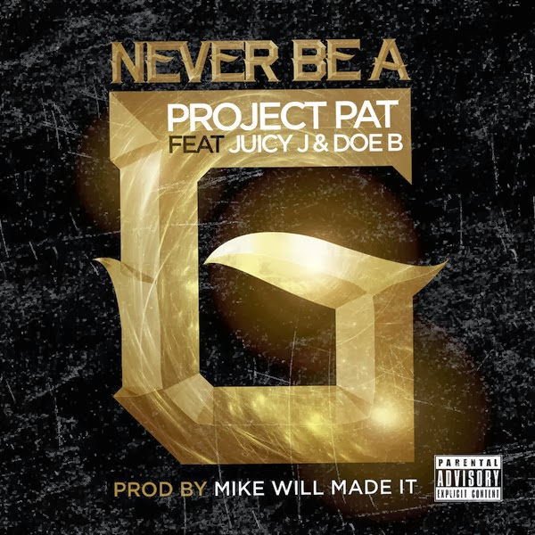 Project Pat - Never Be a G (feat. Juicy J & Doe B) - Single  Cover