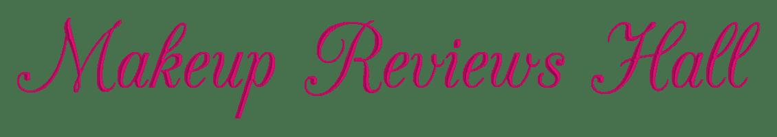 Makeup Reviews Hall - Indian Makeup and Beauty Reviews Blog