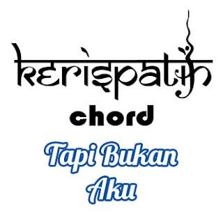 Lirik dan Chord(Kunci Gitar) Kerispatih ~ Tapi Bukan Aku