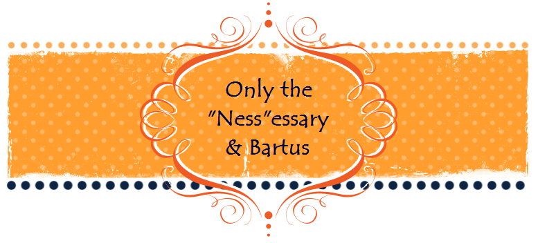 "Only the ""Ness""essary & Bartus"