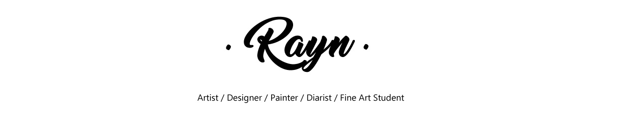 Rayn — Artist / Designer / Painter / Diarist / Fine Art Student